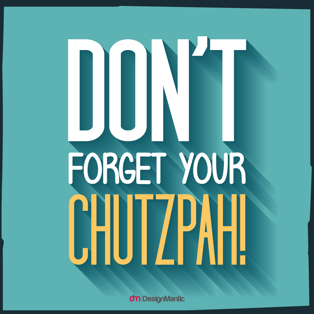 Don't Forget Your Chutzpah