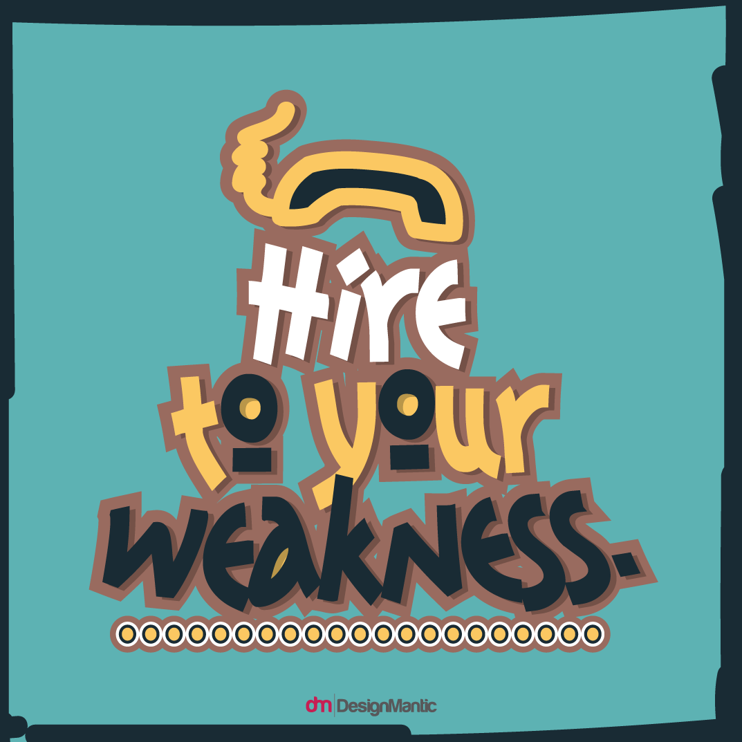 Hire To Your Own Weakness