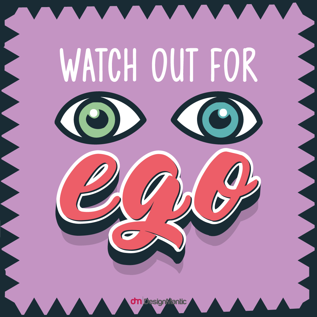 Watch Out For Ego